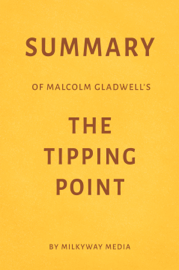 Summary of Malcolm Gladwell's The Tipping Point by Milkyway Media