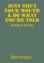 Just Shut Your Mouth & Do What You're Told:  Surviving In The Army