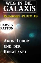 Aron Lubor Und Der Ringplanet: Weg In Die Galaxis - Raumschiff PLUTO 8