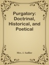 Purgatory Doctrinal Historical And Poetical