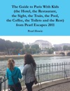 The Guide To Paris With Kids The Hotel The Restaurant The Sight The Train The Pool The Coffee The Toilets And The Rest From Pearl Escapes 2011