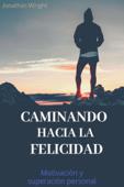 Caminando hacia la felicidad: Motivación y superación personal