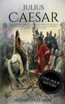 Julius Caesar A Life From Beginning To End Gallic Wars Ancient Rome Civil War Roman Empire Augustus Caesar Cleopatra Plutarch Pompey Suetonius