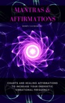 Mantras  Affirmations Chants And Healing Affirmations To Increase Your Energetic Vibrational Frequency