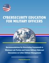 Cybersecurity Education For Military Officers Recommendations For Structuring Coursework To Eliminate Lab Portion And Center Military-Relevant Discussions On Cyber-Defense Management