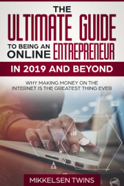 The Ultimate Guide to Being an Online Entrepreneur in 2019 and Beyond book