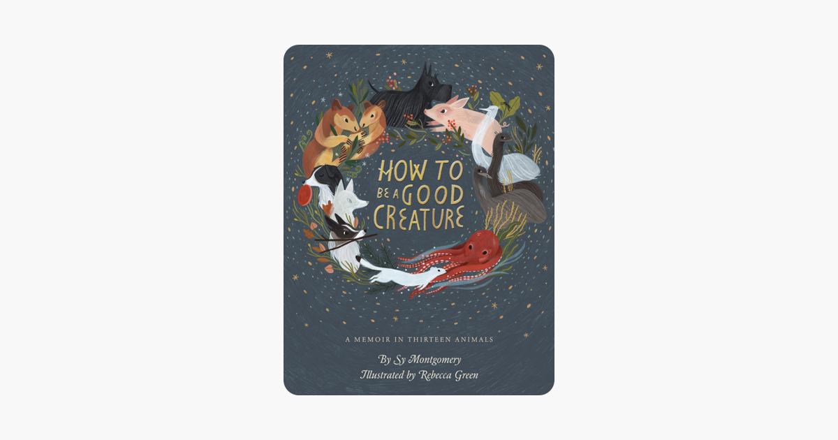 How to Be a Good Creature - Sy Montgomery & Rebecca Green