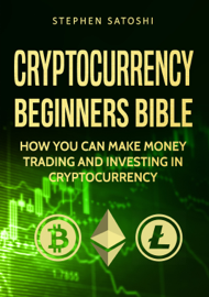 Cryptocurrency: Beginners Bible - How You Can Make Money Trading and Investing in Cryptocurrency