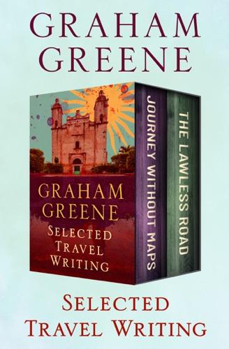 Graham Greene - Selected Travel Writing