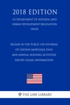 Release In The Public Use Database Of Certain Mortgage Data And Annual Housing Activities Report AHAR Information US Department Of Housing And Urban Development Regulation HUD 2018 Edition