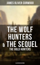 The Wolf Hunters & The Sequel - The Gold Hunters (Illustrated Edition)