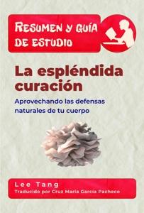 Resumen Y Guía De Estudio - La Espléndida Curación: Aprovechando Las Defensas Naturales De Tu Cuerpo