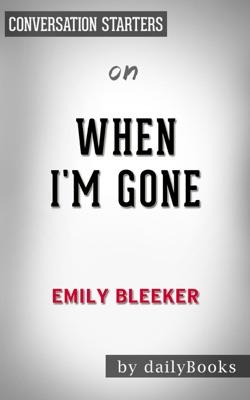 When I'm Gone: A Novel by Emily Bleeker:  Conversation Starters