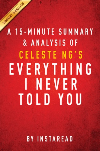 Instaread - Everything I Never Told You by Celeste Ng - A 15-minute Summary & Analysis