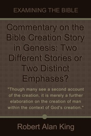 COMMENTARY ON THE BIBLE CREATION STORY IN GENESIS: TWO DIFFERENT STORIES OR TWO DISTINCT EMPHASES? (EXAMINING THE BIBLE)