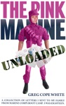 The Pink Marine Unloaded A Collection Of Letters I Sent To My Family From Marine Corps Boot Camp