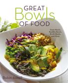 Great Bowls of Food: Grain Bowls, Buddha Bowls, Broth Bowls, and More Book Cover