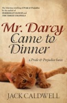 Mr Darcy Came To Dinner - A Pride  Prejudice Farce