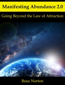 Manifesting Abundance 2.0: Going Beyond the Law of Attraction