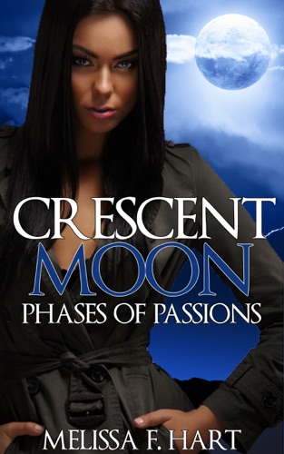 Melissa F. Hart - Crescent Moon (Phases of Passions, Book 2) (Werewolf Romance - Paranormal Romance)