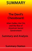 The Devil's Chessboard: Allen Dulles, the CIA, and the Rise of America's Secret Government  Summary