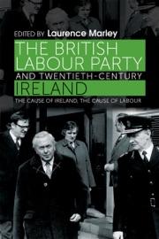 THE BRITISH LABOUR PARTY AND TWENTIETH-CENTURY IRELAND