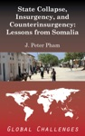 State Collapse Insurgency And Counterinsurgency Lessons From Somalia Global Challenges