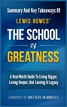 The School Of Greatness A Real-World Guide To Living Bigger Loving Deeper And Leaving A Legacy  Summary  Key Takeaways