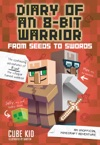 Diary Of An 8-Bit Warrior From Seeds To Swords Book 2 8-Bit Warrior Series