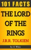 The Lord of the Rings – 101 Amazing Facts