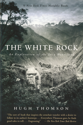 The White Rock: An Exploration of the Inca Heartland - Hugh Thomson book