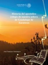 Historia Del Apostolico Colegio De Nuestra Señora De Guadalupe De Zacatecas
