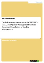 Qualitätsmanagementsysteme. DIN EN ESO 9000, Total Quality Management und die European Foundation of Quality Management