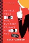 Id Tell You I Love You But Then Id Have To Kill You Gallagher Girls Book 1