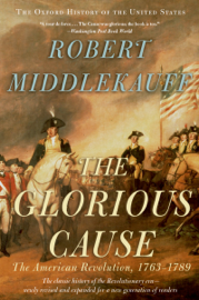 The Glorious Cause: The American Revolution, 1763-1789 book