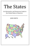 The States An Informative And Humorous Guide To The United States Of America