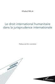 Le Droit International Humanitaire Dans La Jurisprudence Internationale