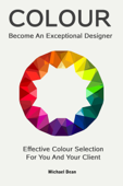 Become An Exceptional Designer: Effective Colour Selection For You And Your Client