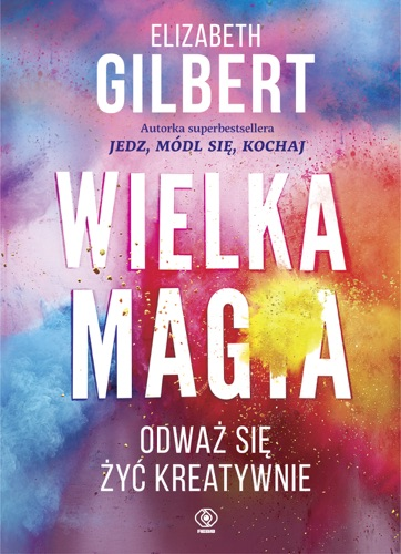 Elizabeth Gilbert - Wielka Magia