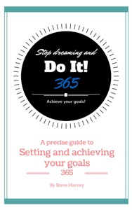 365 Stop Dreaming and Do It a Precise Guide to Setting and Achieving Your Goals