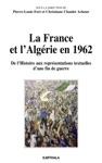 La France Et LAlgrie En 1962 - De LHistoire Aux Reprsentations Textuelles Dune Fin De Guerre