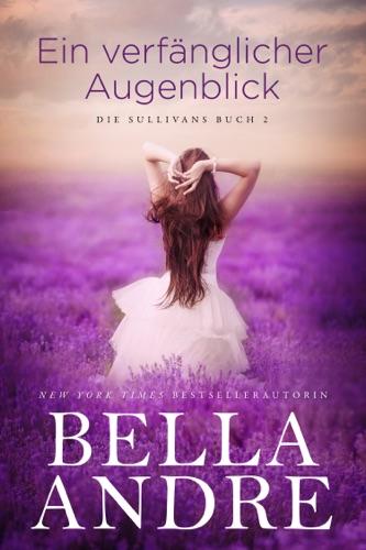Bella Andre - Ein verfänglicher Augenblick (Die Sullivans 2)