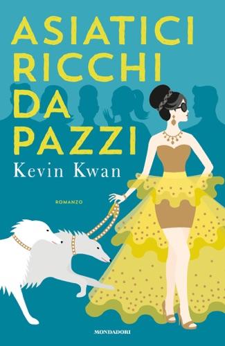 Kevin Kwan - Asiatici Ricchi da Pazzi