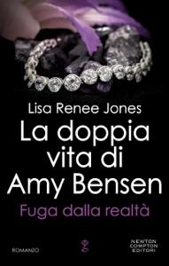 La doppia vita di Amy Bensen. Fuga dalla realtà da Lisa Renee Jones