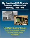The Evolution Of US Strategic Command And Control And Warning 1945-1972 Cold War Nuclear Issues Soviet Threat Ballistic Missiles Custody Of Atomic Bombs Command Posts DEW BMEWS