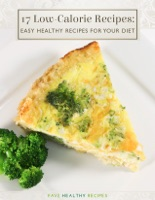 17 Low-Calorie Recipes- Easy Healthy Recipes for Your Diet