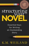 Structuring Your Novel Essential Keys For Writing An Outstanding Story