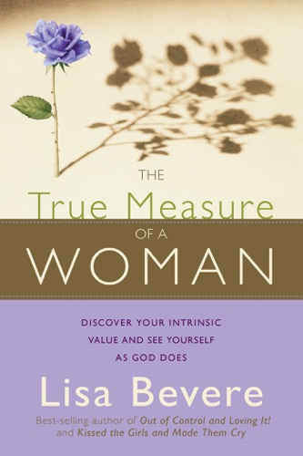 Lisa Bevere - The True Measure Of A Woman