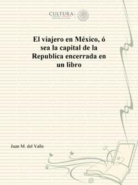 El Viajero En M Xico Sea La Capital De La Republica Encerrada En Un Libro