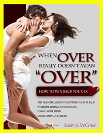 WHEN OVER REALLY DOESNT MEAN OVER: HOW TO WIN BACK YOUR EX